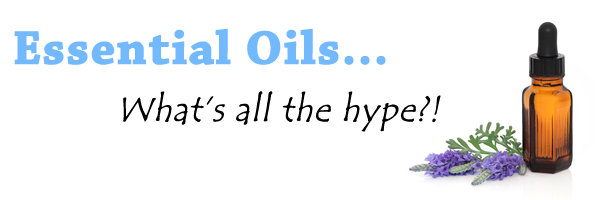 Essential Oils…What's All The Hype?