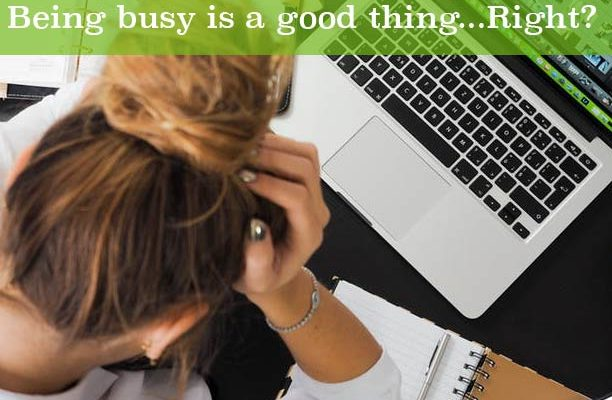 Being busy is a good thing, right?